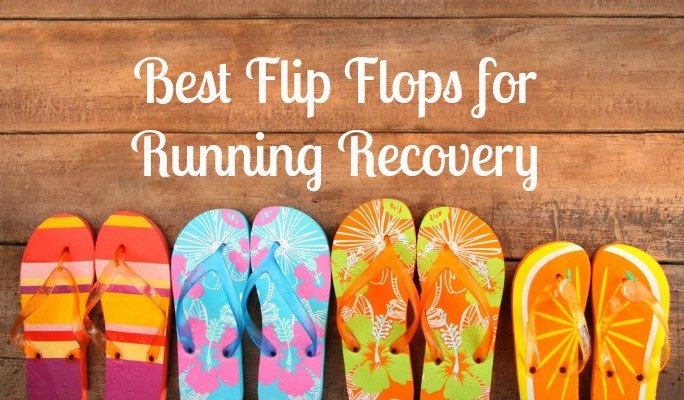 Best Flip Flops for Running Recovery because nothing beats a pair of comfy flip flops after a long, hard run!