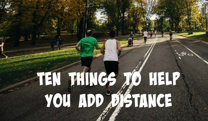 10 Ways to Help you Add Distance - easy things you can add to your training program to help you go the distance!