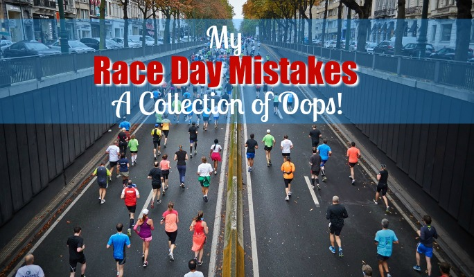 My Race Day Mistakes: A Collection of Oops!