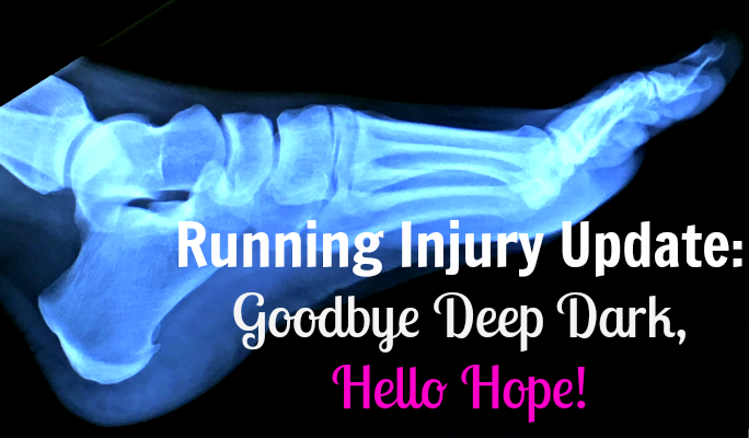 Running Injury Update: Goodbye Deep Dark, Hello Hope!