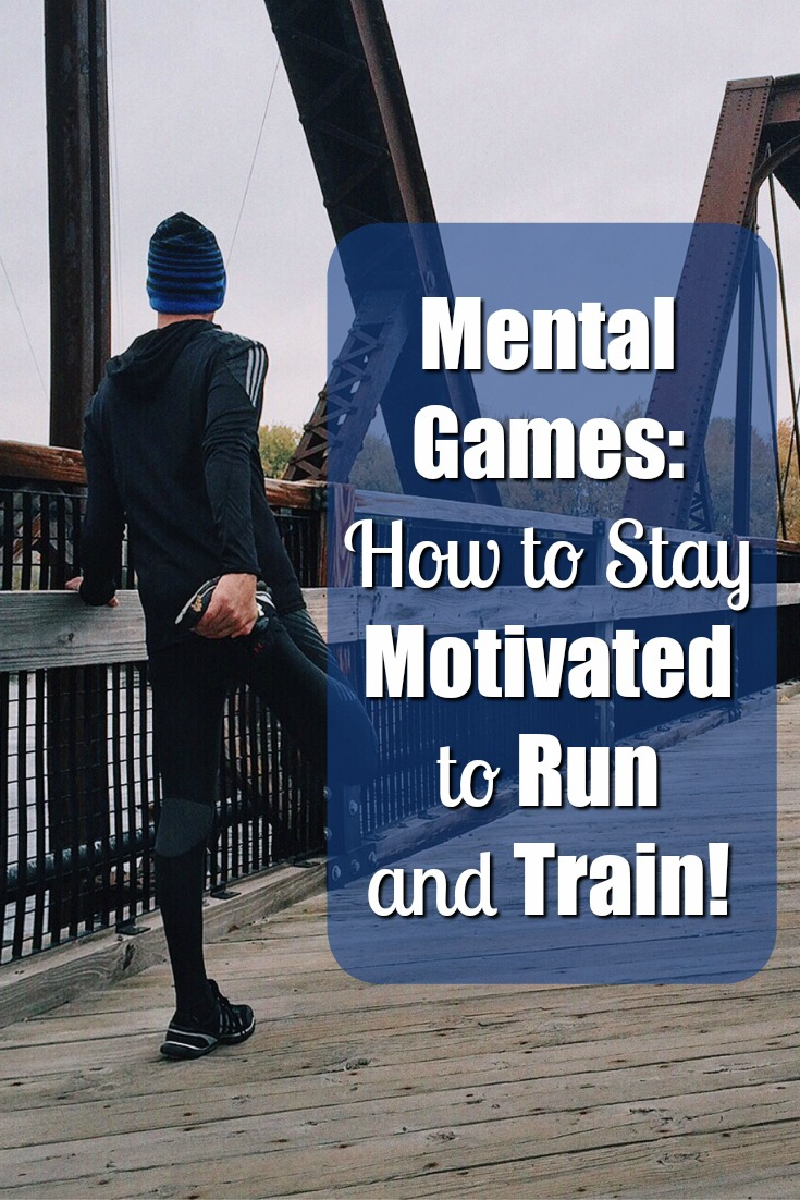 Mental Games: How to Stay Motivated to Run and Train