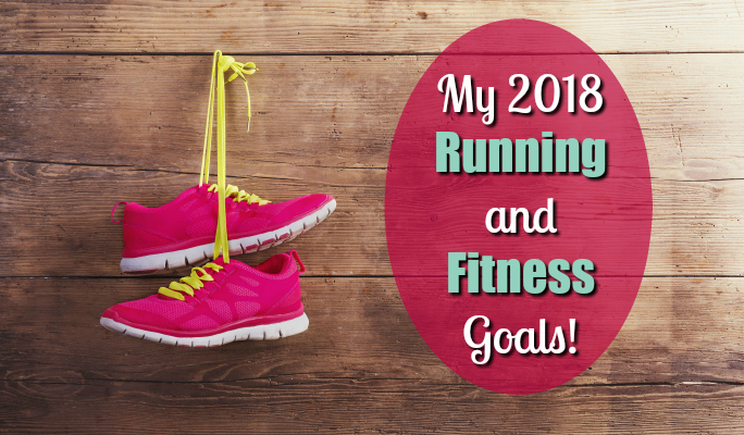 My 2018 Running and Fitness Goals
